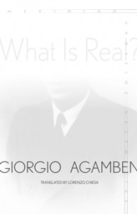 Giorgio Agamben: What Is Real?