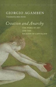 Giorgio Agamben: Creation and Anarchy: The Work of Art and the Religion of Capitalism