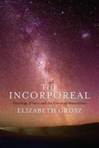 Elizabeth Grosz: The Incorporeal: Ontology, Ethics, and the Limits of Materialism