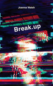 Joanna Walsh: Break.up