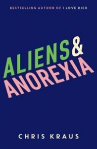 Chris Kraus: Aliens & Anorexia