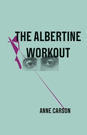 Anne Carson: The Albertine Workout