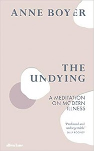 Anne Boyer: The Undying: A Meditation on Modern Illness