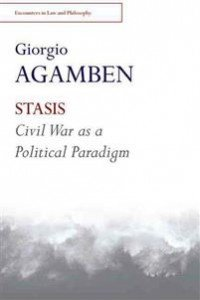 Giorgio Agamben: Stasis: Civil War As a Political Paradigm