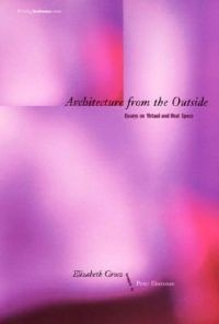 Elizabeth Grosz: Architecture from the Outside: Essays on Virtual and Real Space