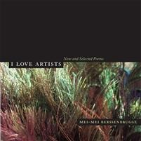 Mei-Mei Berssenbrugge: I Love Artists: New and Selected Poems
