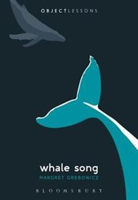 Margret Grebowicz: Whale Song (Object Lessons)