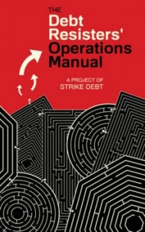 David Graeber, George Caffentzis, Andrew Ross: The Debt Resisters' Operations Manual
