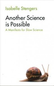 Isabelle Stengers:  Another Science Is Possible: A Manifesto for Slow Science
